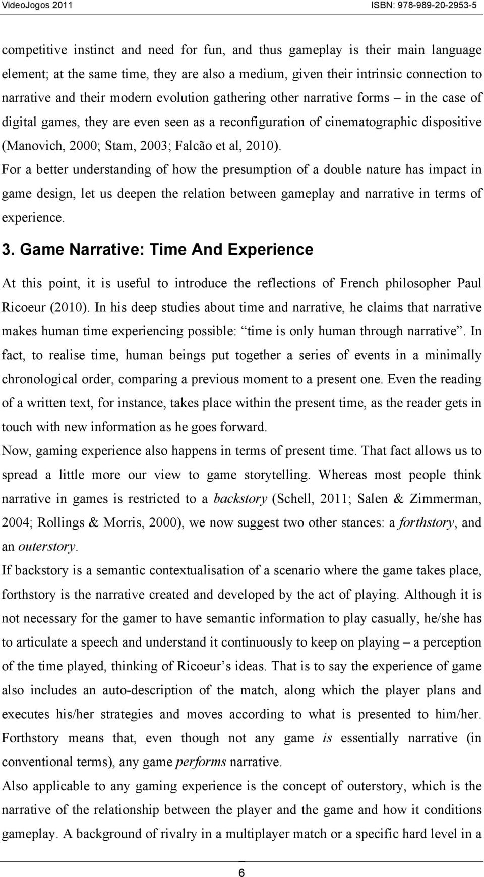 For a better understanding of how the presumption of a double nature has impact in game design, let us deepen the relation between gameplay and narrative in terms of experience. 3.