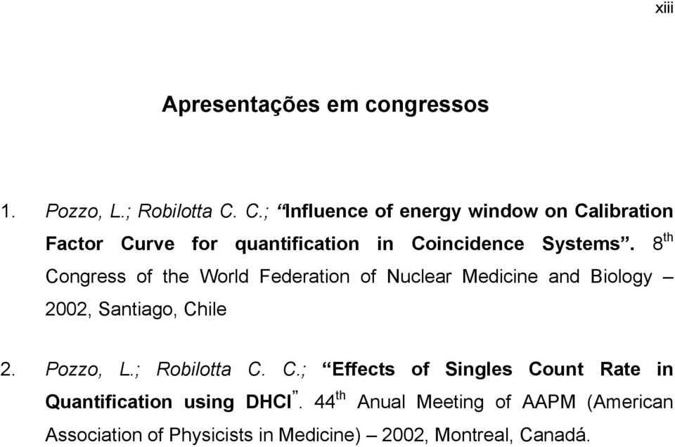 8 th Congress of the World Federation of Nuclear Medicine and Biology 2002, Santiago, Chile 2. Pozzo, L.
