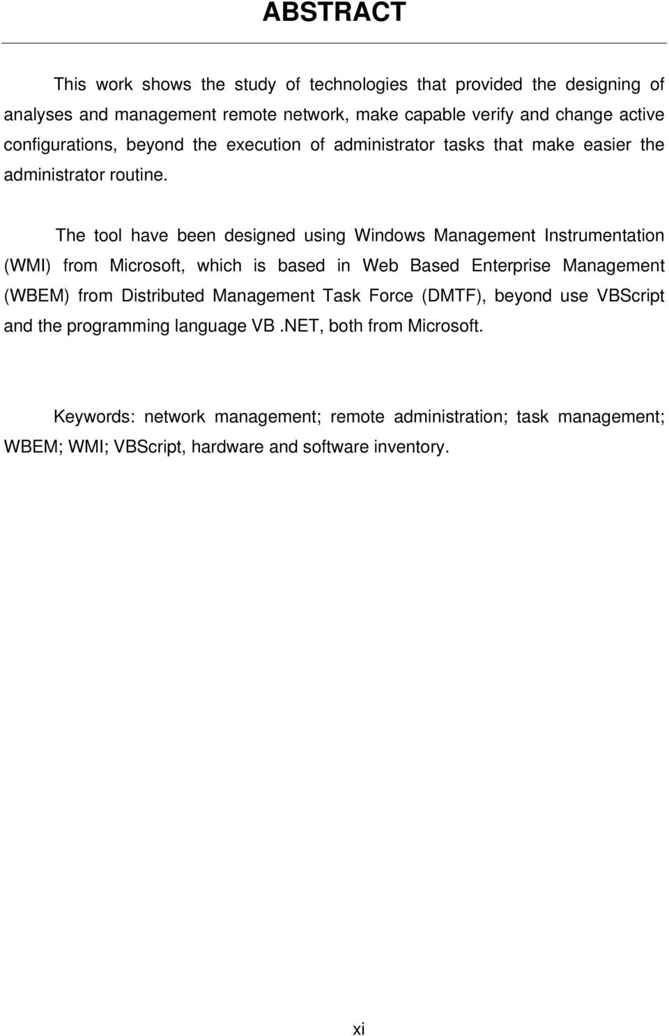 The tool have been designed using Windows Management Instrumentation (WMI) from Microsoft, which is based in Web Based Enterprise Management (WBEM) from Distributed