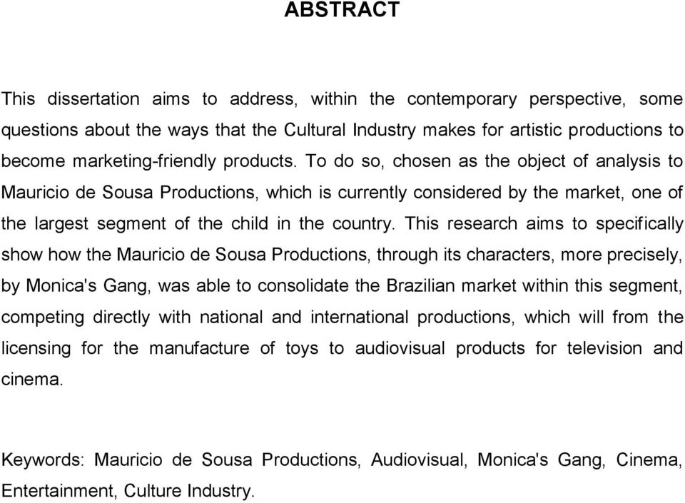 This research aims to specifically show how the Mauricio de Sousa Productions, through its characters, more precisely, by Monica's Gang, was able to consolidate the Brazilian market within this