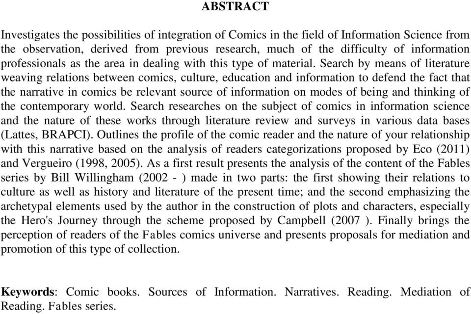 Search by means of literature weaving relations between comics, culture, education and information to defend the fact that the narrative in comics be relevant source of information on modes of being