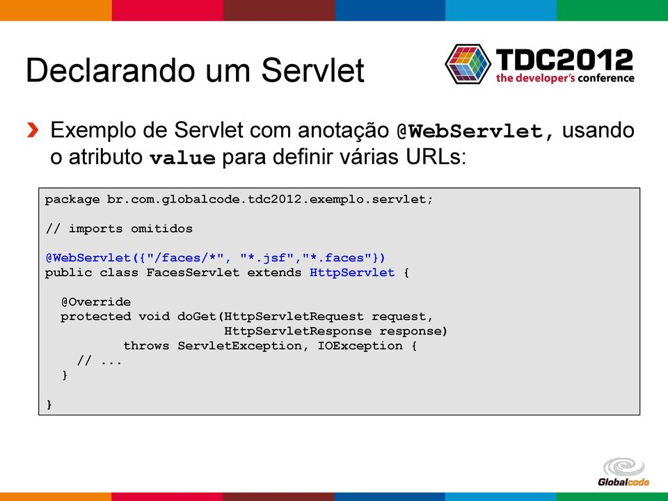 "servlet; // imports omitidos @WebServlet({""/faces/*"", ""*.jsf"",""*."