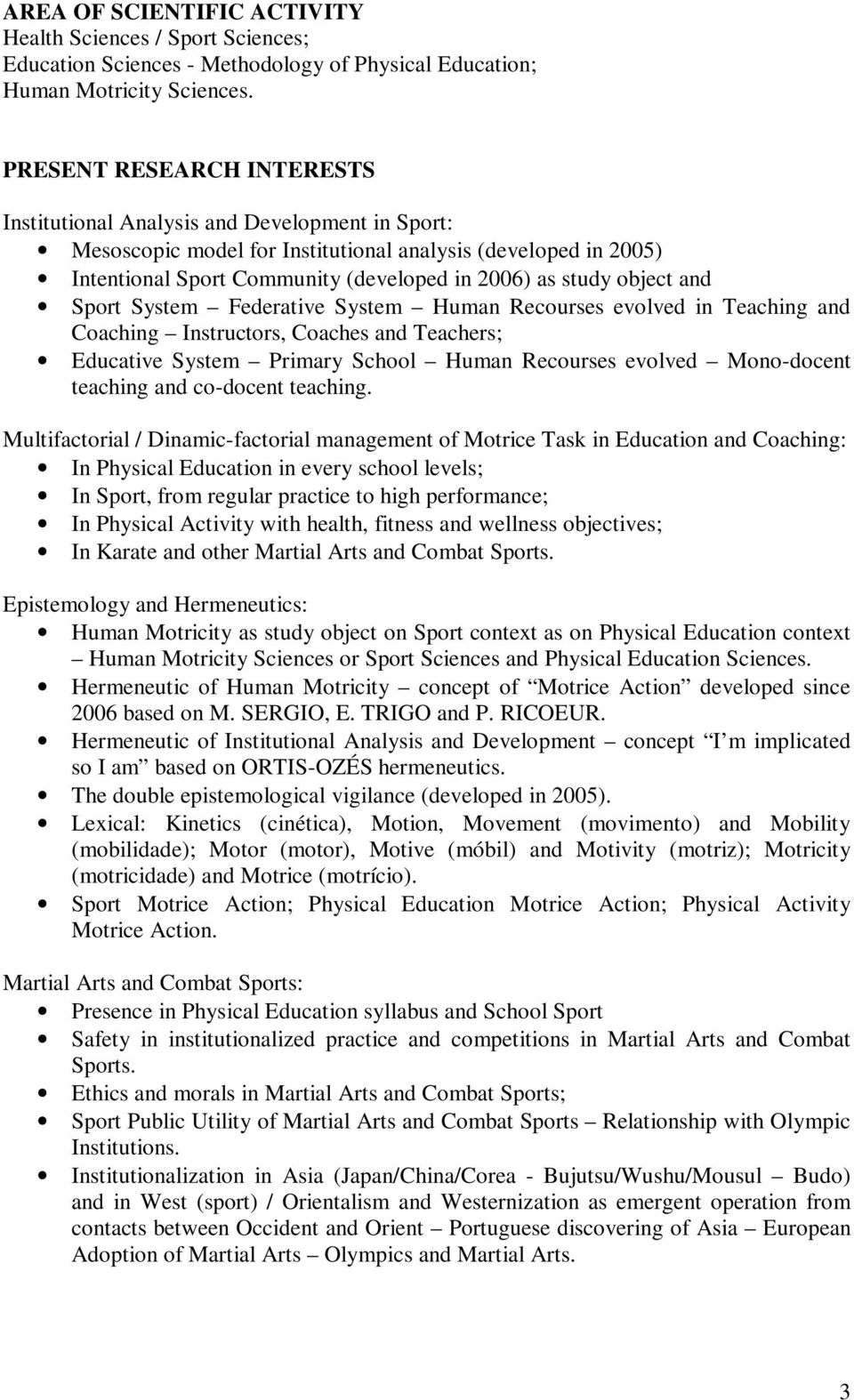 object and Sport System Federative System Human Recourses evolved in Teaching and Coaching Instructors, Coaches and Teachers; Educative System Primary School Human Recourses evolved Mono-docent