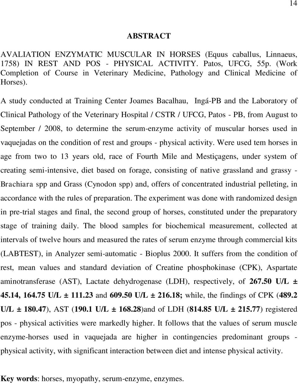 A study conducted at Training Center Joames Bacalhau, Ingá-PB and the Laboratory of Clinical Pathology of the Veterinary Hospital / CSTR / UFCG, Patos - PB, from August to September / 2008, to