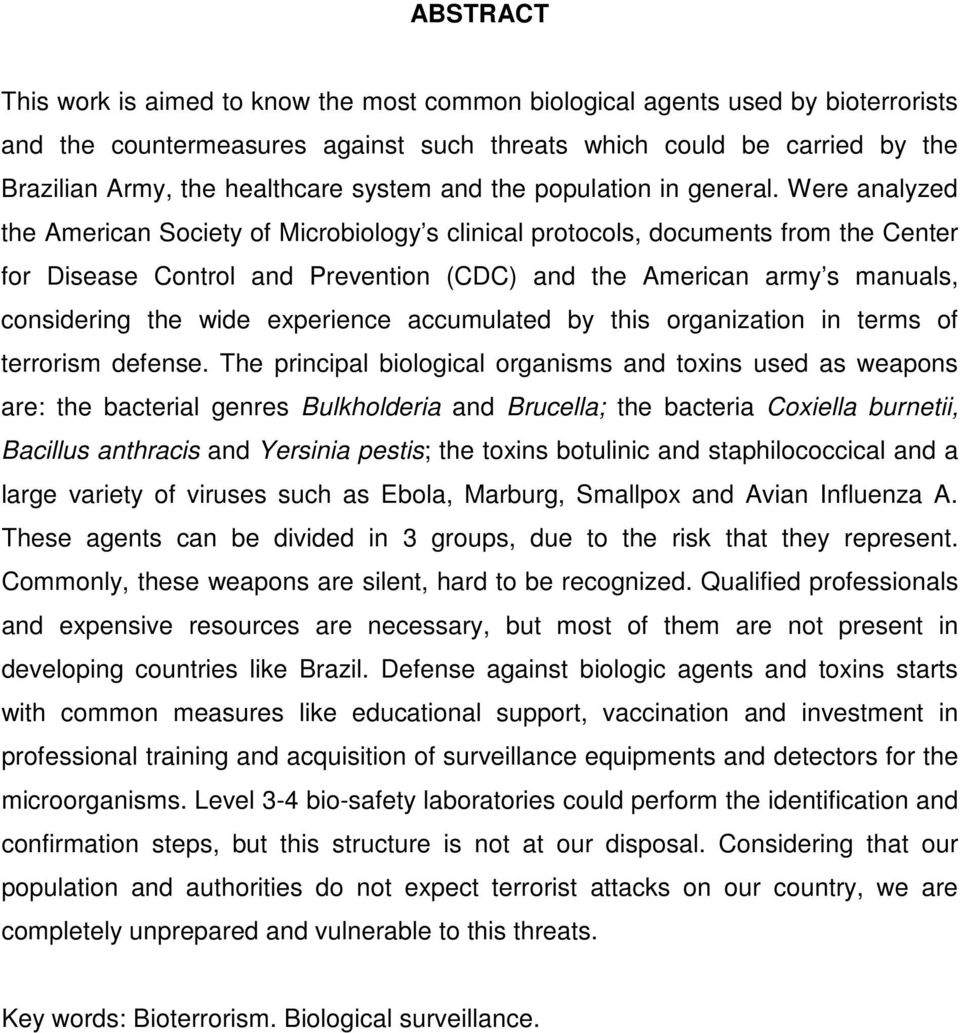 Were analyzed the American Society of Microbiology s clinical protocols, documents from the Center for Disease Control and Prevention (CDC) and the American army s manuals, considering the wide