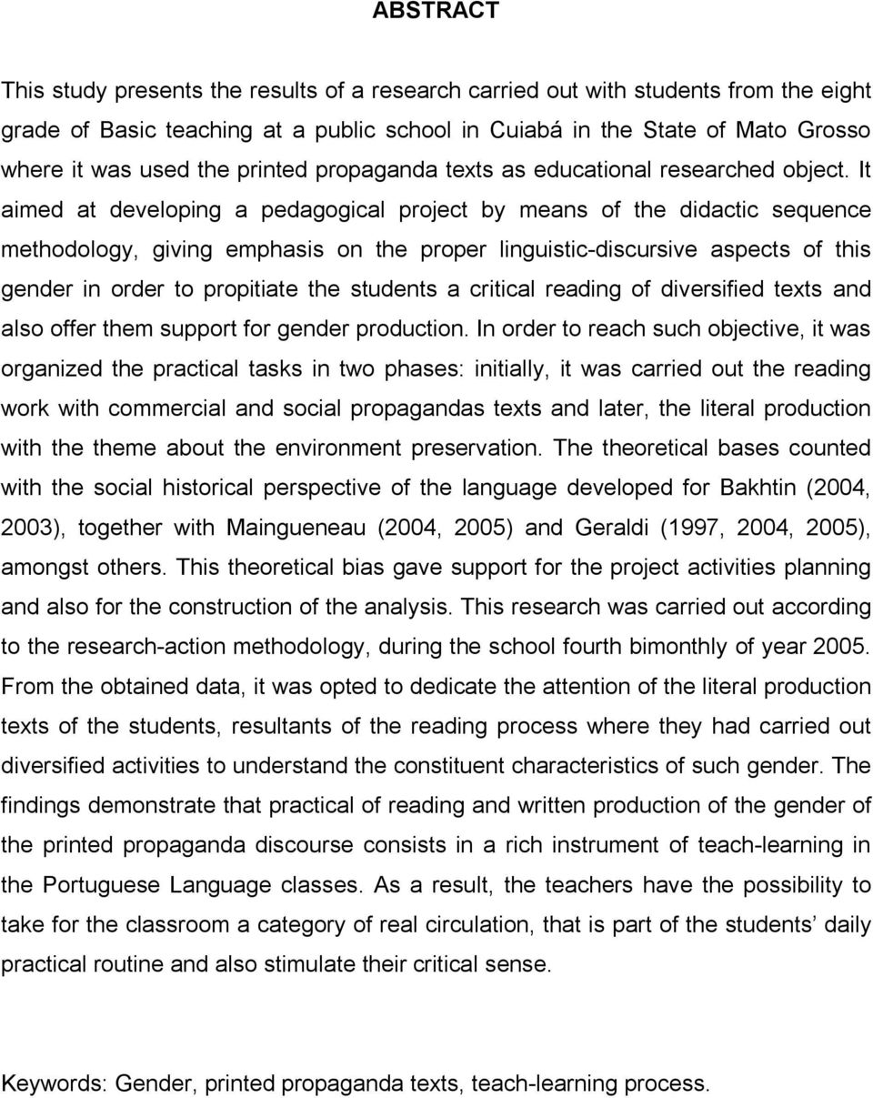 It aimed at developing a pedagogical project by means of the didactic sequence methodology, giving emphasis on the proper linguistic-discursive aspects of this gender in order to propitiate the
