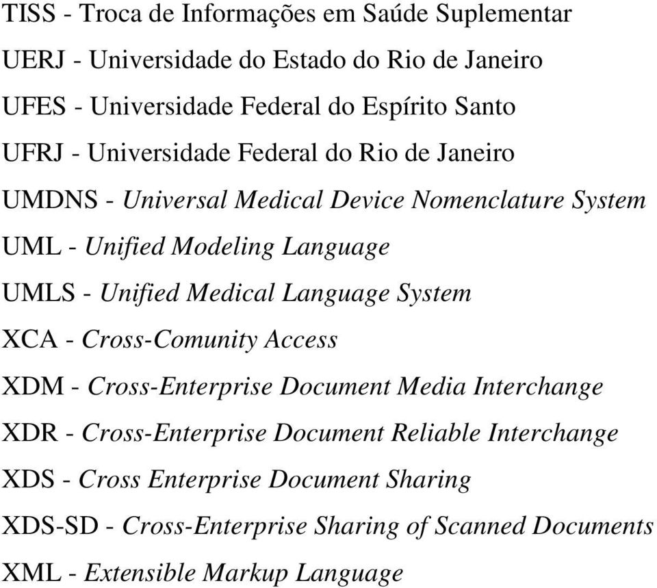 Unified Medical Language System XCA - Cross-Comunity Access XDM - Cross-Enterprise Document Media Interchange XDR - Cross-Enterprise Document