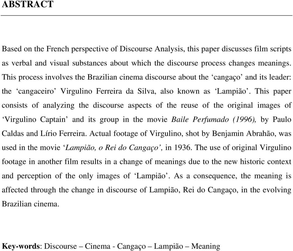 This paper consists of analyzing the discourse aspects of the reuse of the original images of Virgulino Captain and its group in the movie Baile Perfumado (1996), by Paulo Caldas and Lírio Ferreira.