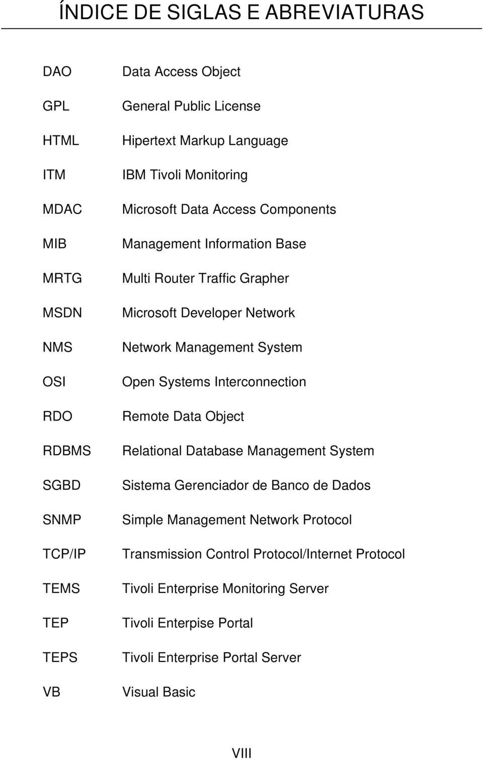 Network Management System Open Systems Interconnection Remote Data Object Relational Database Management System Sistema Gerenciador de Banco de Dados Simple Management