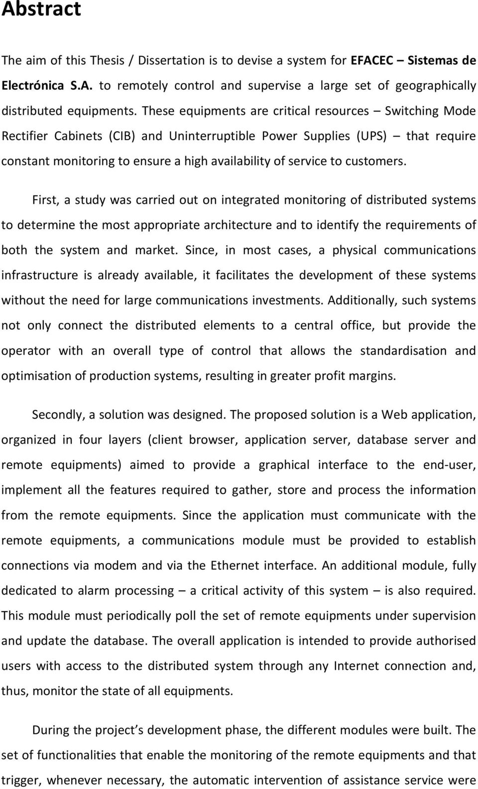 customers. First, a study was carried out on integrated monitoring of distributed systems to determine the most appropriate architecture and to identify the requirements of both the system and market.