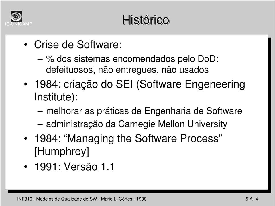 Engenharia de Software administração da Carnegie Mellon University 1984: Managing the Software