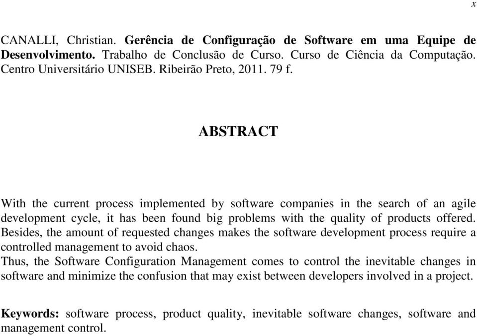 ABSTRACT With the current process implemented by software companies in the search of an agile development cycle, it has been found big problems with the quality of products offered.