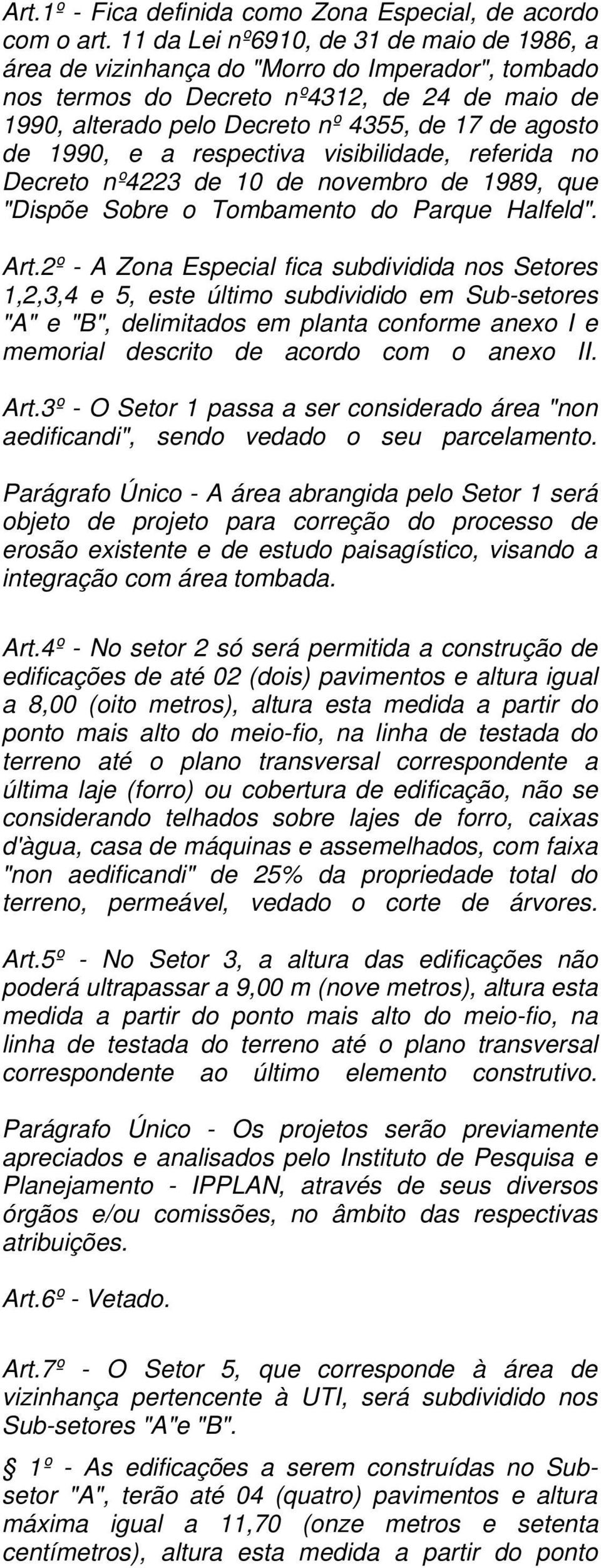 "1990, e a respectiva visibilidade, referida no Decreto nº4223 de 10 de novembro de 1989, que ""Dispõe Sobre o Tombamento do Parque Halfeld"". Art."