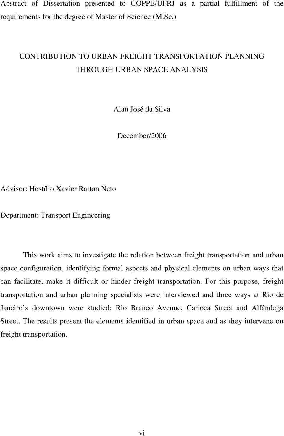 ) CONTRIBUTION TO URBAN FREIGHT TRANSPORTATION PLANNING THROUGH URBAN SPACE ANALYSIS Alan José da Silva December/2006 Advisor: Hostílio Xavier Ratton Neto Department: Transport Engineering This work