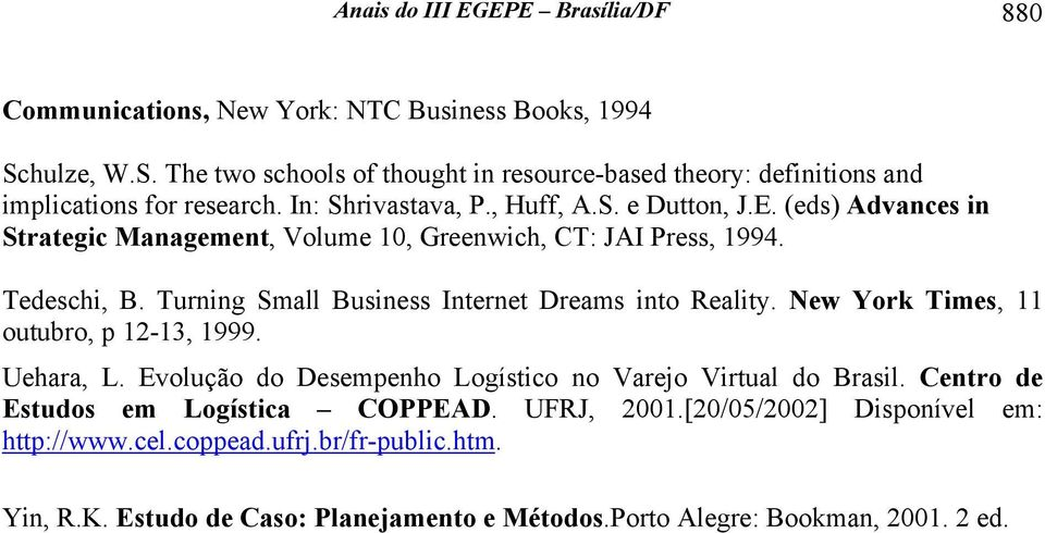 (eds) Advances in Strategic Management, Volume 10, Greenwich, CT: JAI Press, 1994. Tedeschi, B. Turning Small Business Internet Dreams into Reality.