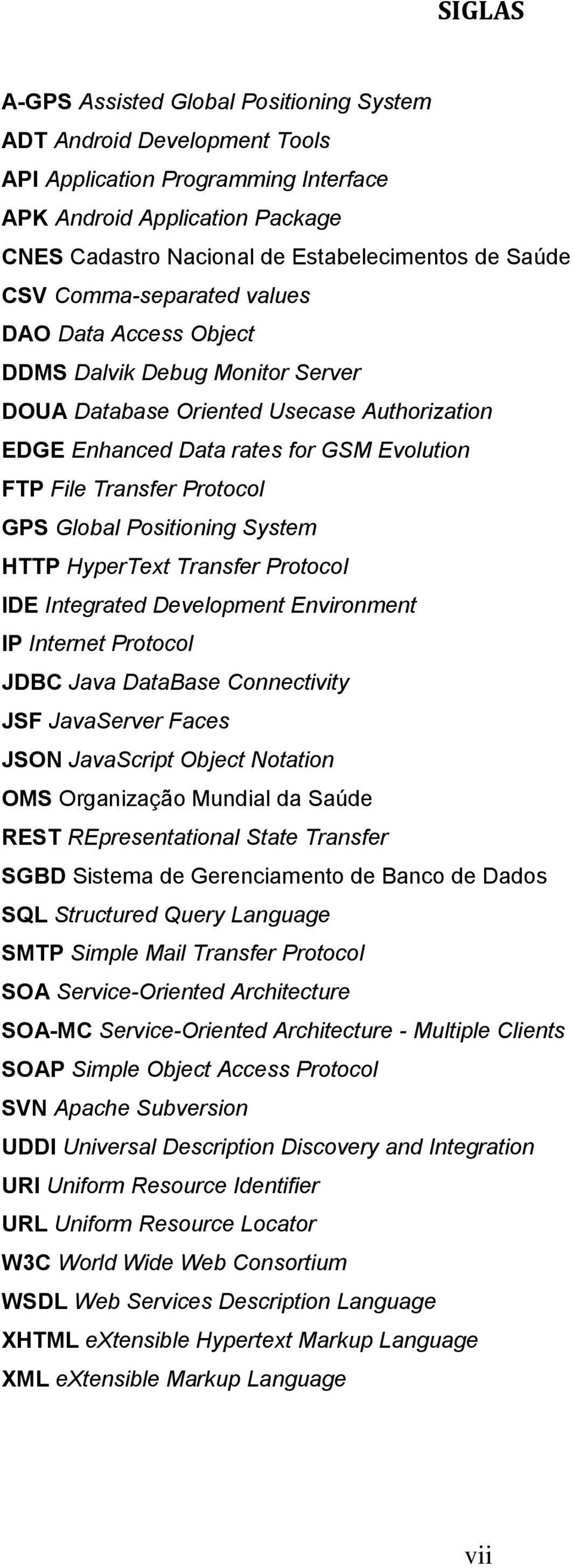 GPS Global Positioning System HTTP HyperText Transfer Protocol IDE Integrated Development Environment IP Internet Protocol JDBC Java DataBase Connectivity JSF JavaServer Faces JSON JavaScript Object