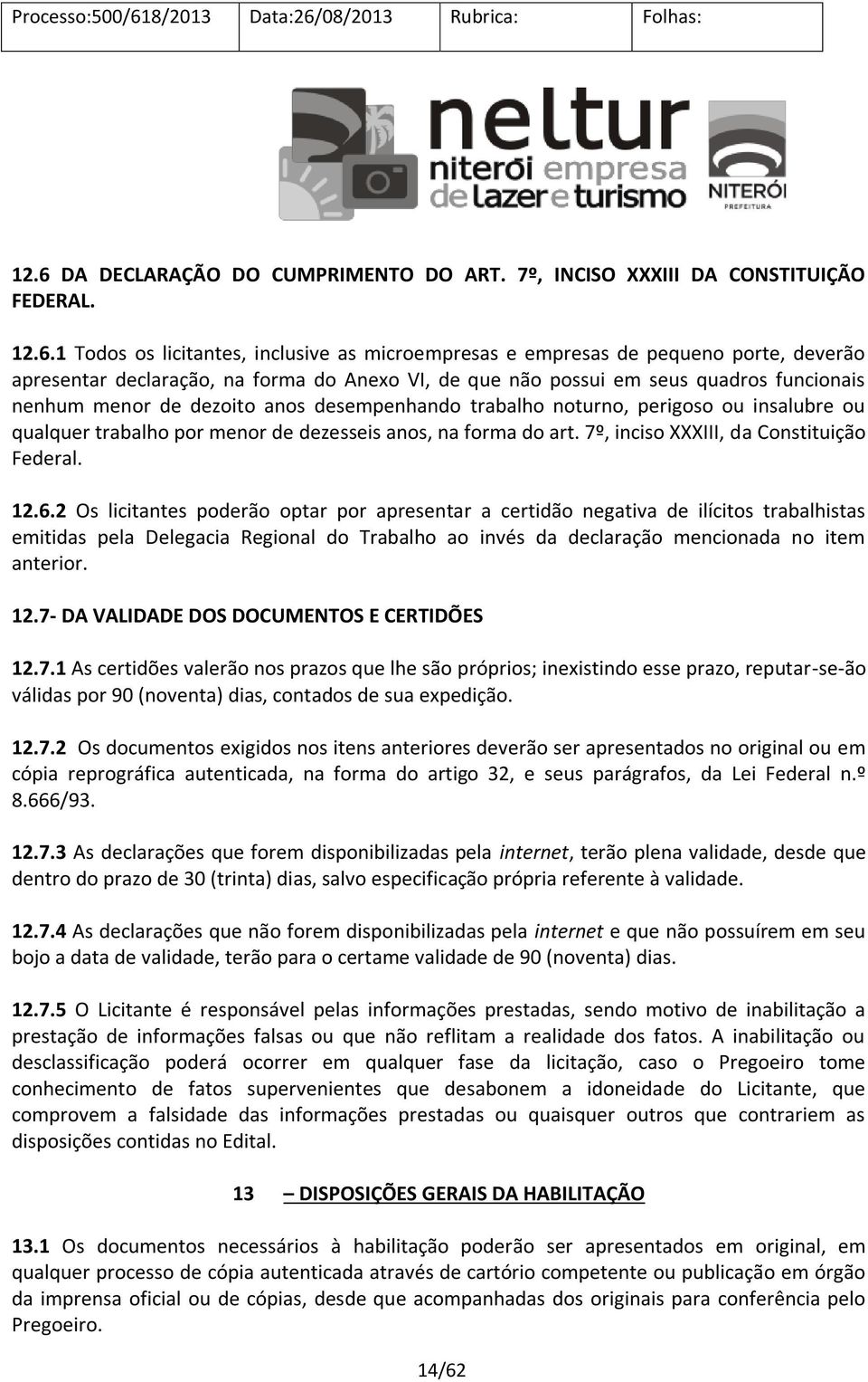 na forma do art. 7º, inciso XXXIII, da Constituição Federal. 12.6.