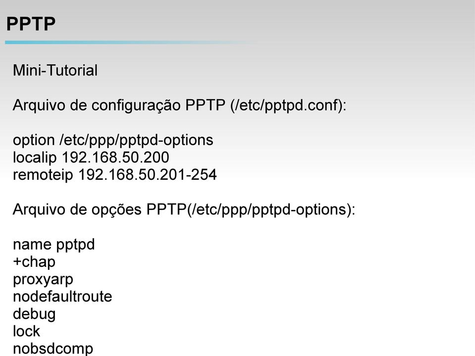 conf): option /etc/ppp/pptpd-options localip 192.168.50.