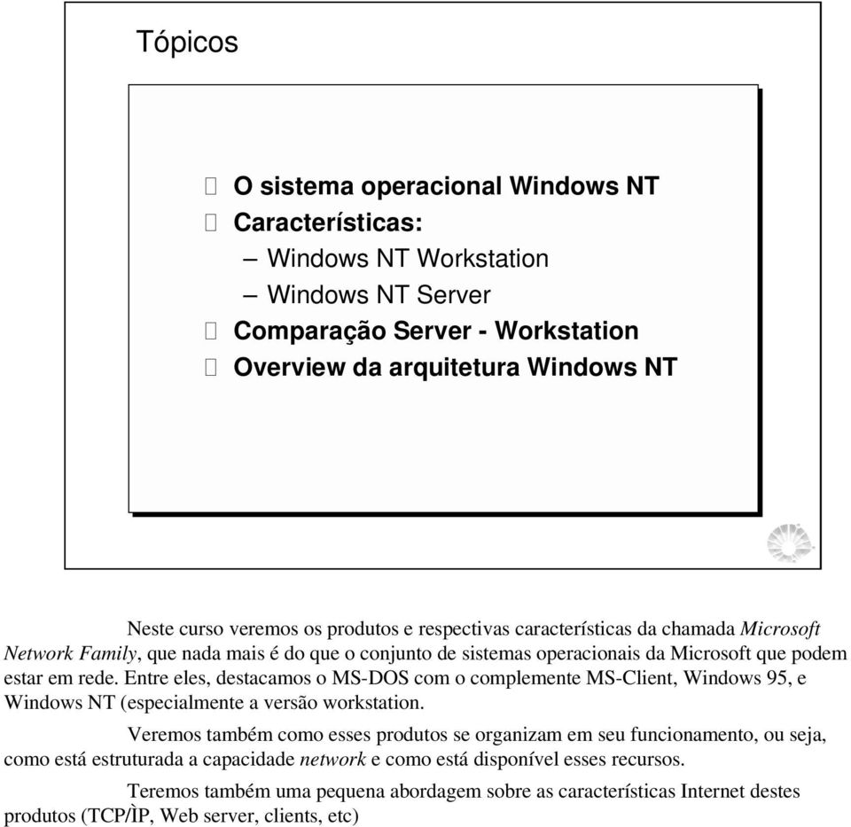 Entre eles, destacamos o MS-DOS com o complemente MS-Client, Windows 95, e Windows NT (especialmente a versão workstation.