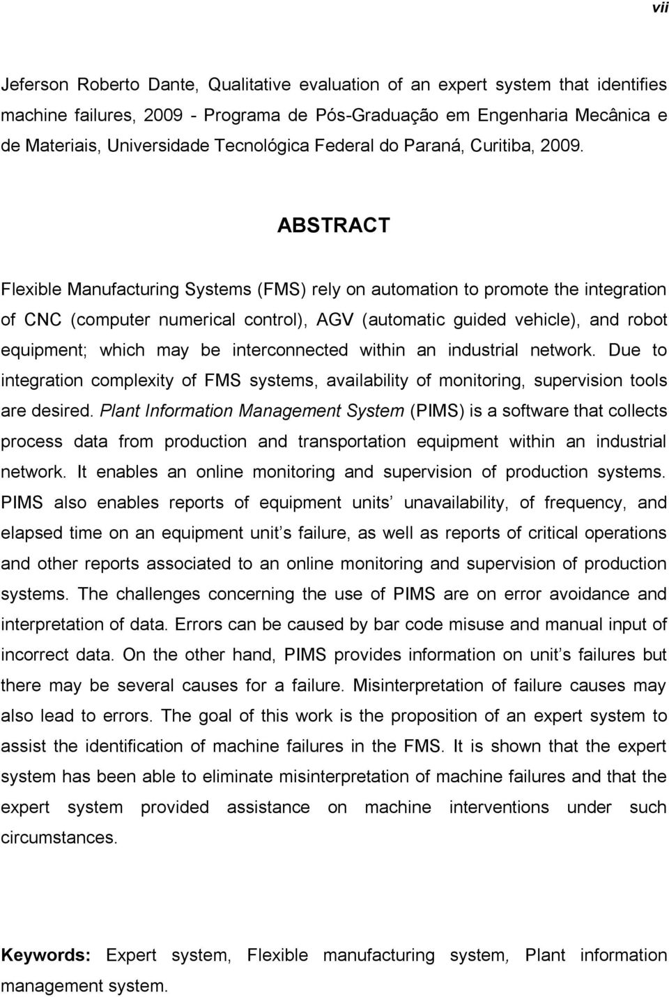 ABSTRACT Flexible Manufacturing Systems (FMS) rely on automation to promote the integration of CNC (computer numerical control), AGV (automatic guided vehicle), and robot equipment; which may be