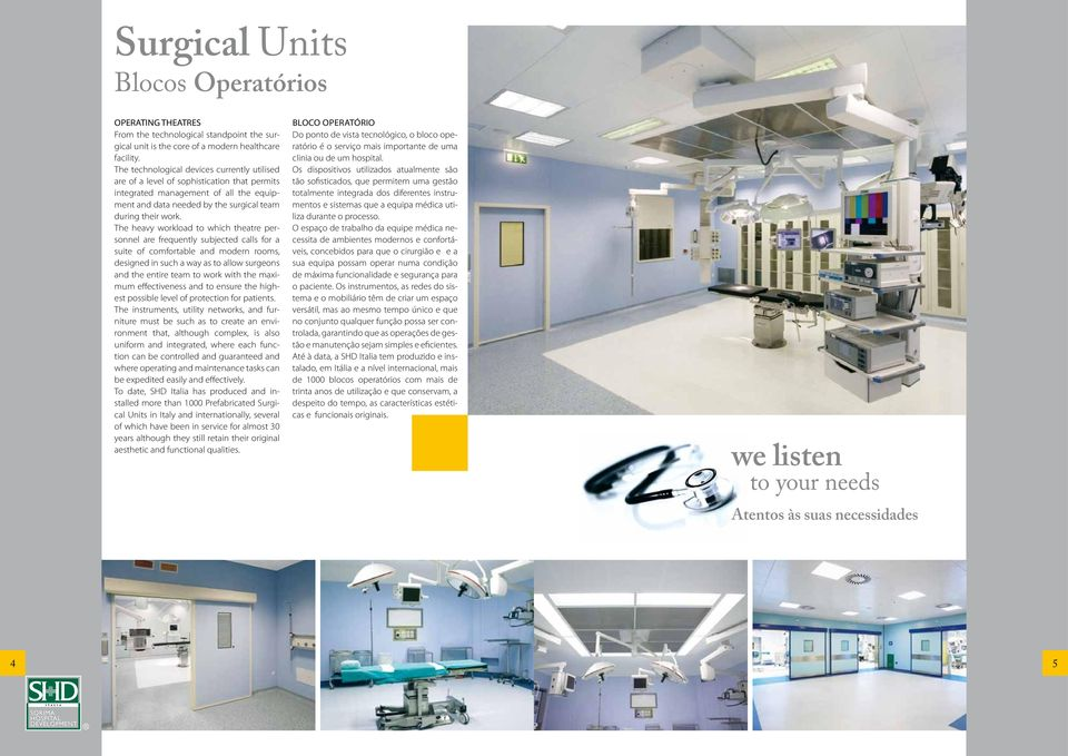 The heavy workload to which theatre personnel are frequently subjected calls for a suite of comfortable and modern rooms, designed in such a way as to allow surgeons and the entire team to work with