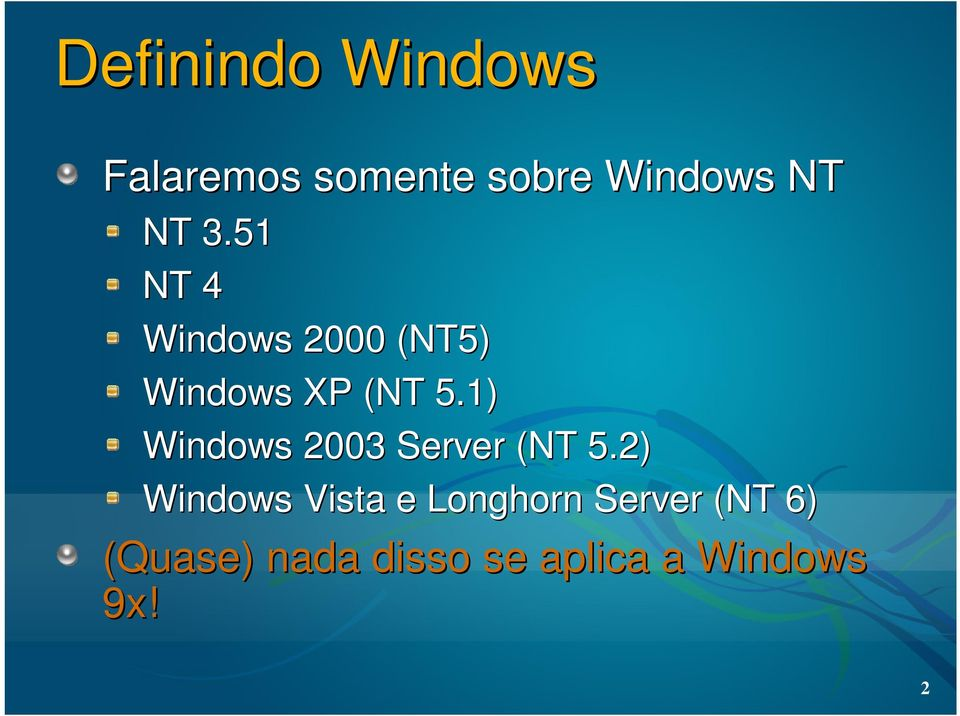 1) Windows 2003 Server (NT 5.