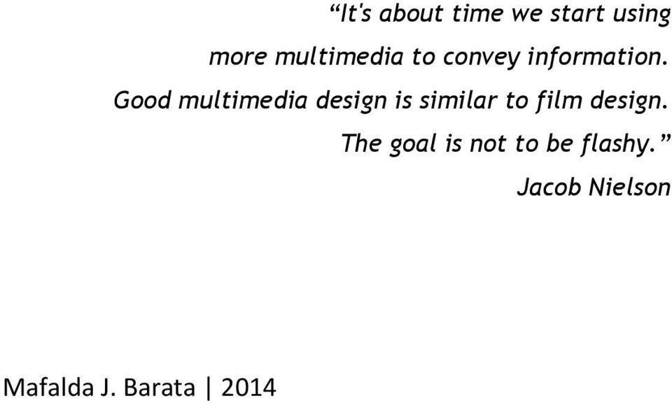 Good multimedia design is similar to