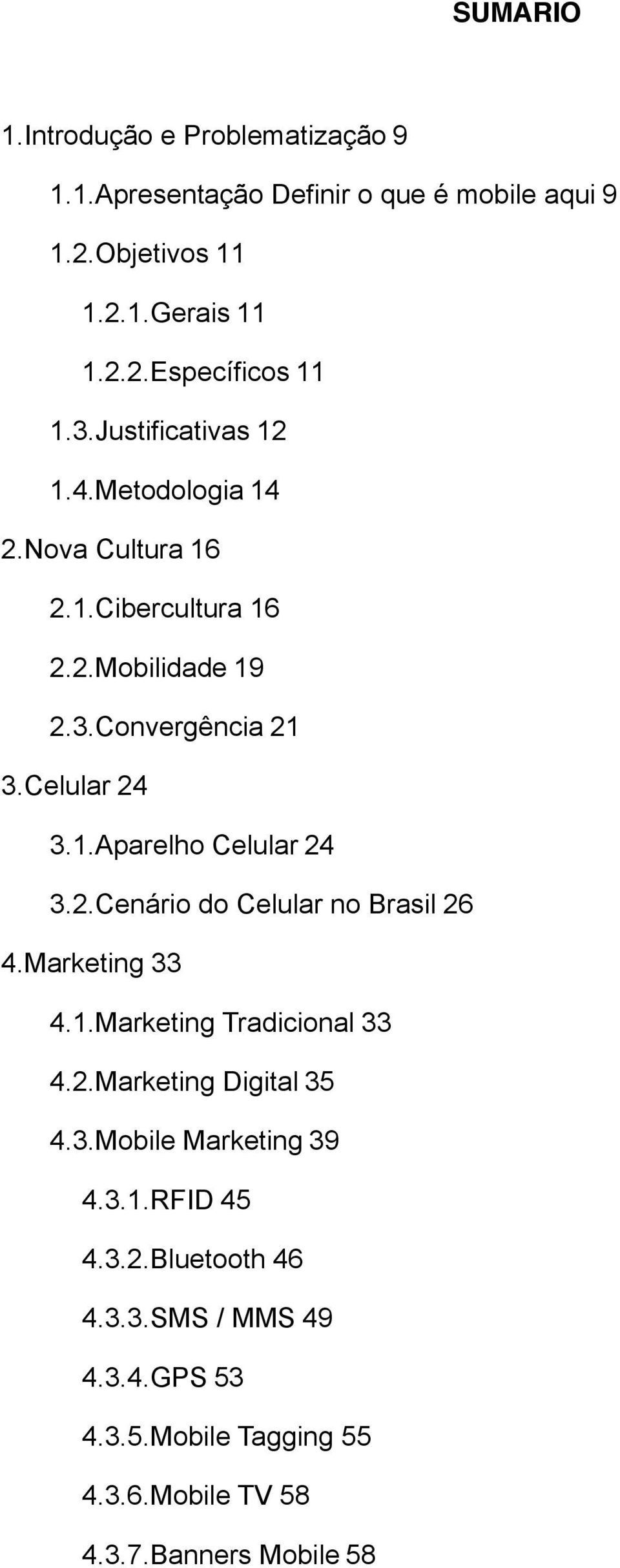 2.Cenário do Celular no Brasil 26 4.Marketing 33 4.1.Marketing Tradicional 33 4.2.Marketing Digital 35 4.3.Mobile Marketing 39 4.3.1.RFID 45 4.