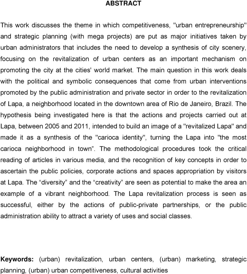 The main question in this work deals with the political and symbolic consequences that come from urban interventions promoted by the public administration and private sector in order to the