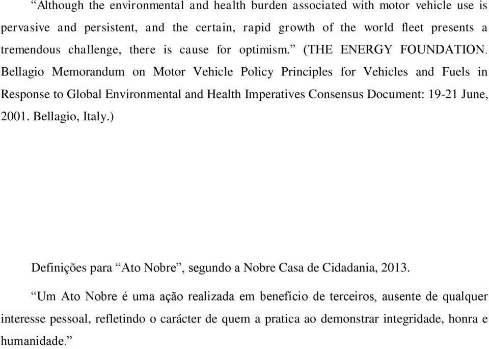 Bellagio Memorandum on Motor Vehicle Policy Principles for Vehicles and Fuels in Response to Global Environmental and Health Imperatives Consensus Document: 19-21 June,