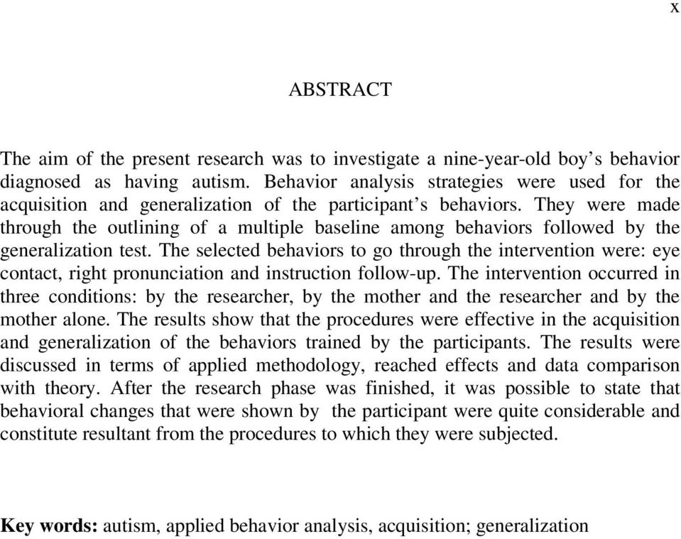 They were made through the outlining of a multiple baseline among behaviors followed by the generalization test.