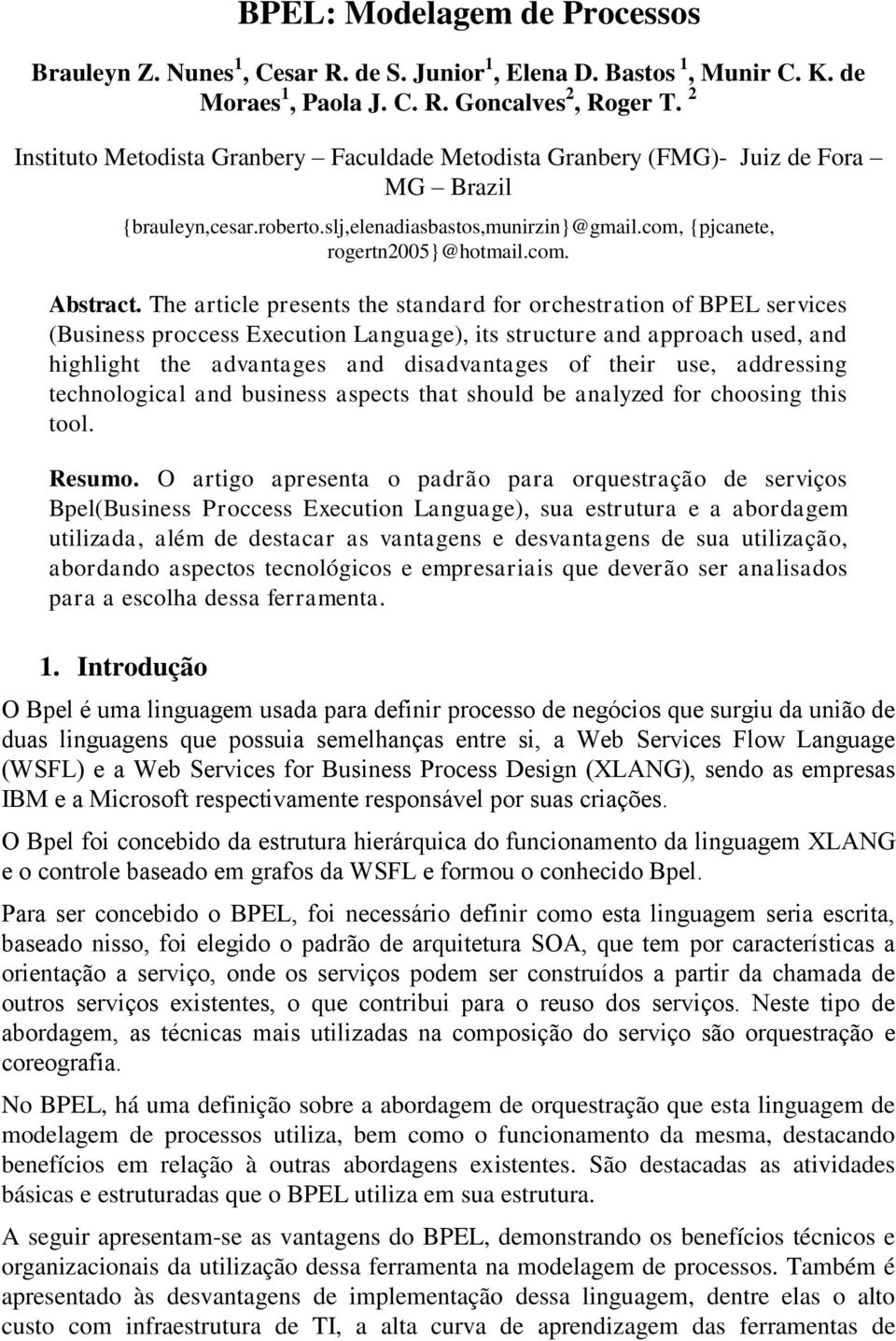 The article presents the standard for orchestration of BPEL services (Business proccess Execution Language), its structure and approach used, and highlight the advantages and disadvantages of their