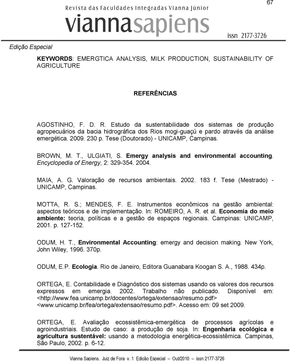 Tese (Doutorado) - UNICAMP, Campinas. BROWN, M. T., ULGIATI, S. Emergy analysis and environmental accounting. Encyclopedia of Energy, 2: 329-354. 2004. MAIA, A. G. Valoração de recursos ambientais.