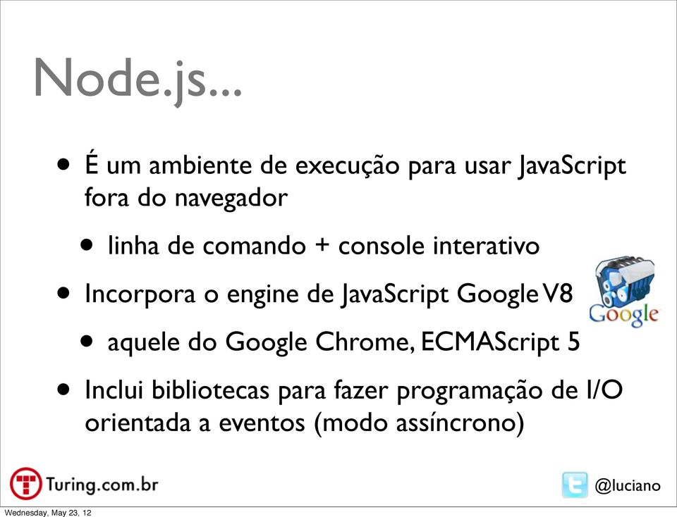 linha de comando + console interativo Incorpora o engine de JavaScript