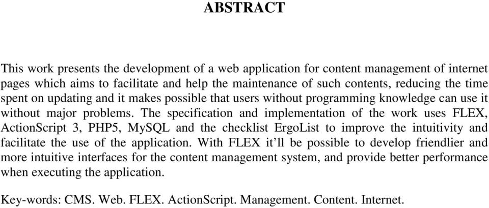 The specification and implementation of the work uses FLEX, ActionScript 3, PHP5, MySQL and the checklist ErgoList to improve the intuitivity and facilitate the use of the application.