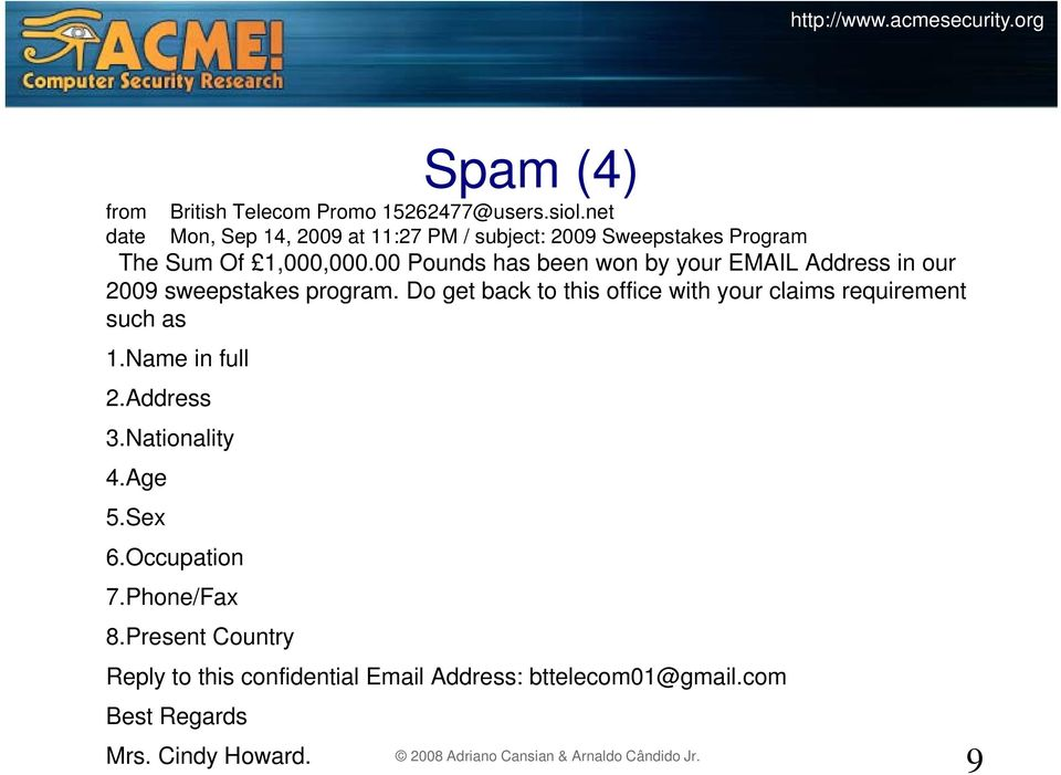 00 Pounds has been won by your EMAIL Address in our 2009 sweepstakes program.