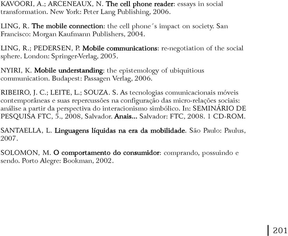 Mobile understanding: the epistemology of ubiquitious communication. Budapest: Passagen Verlag, 2006. RIBEIRO, J. C.; LEITE, L.; SO