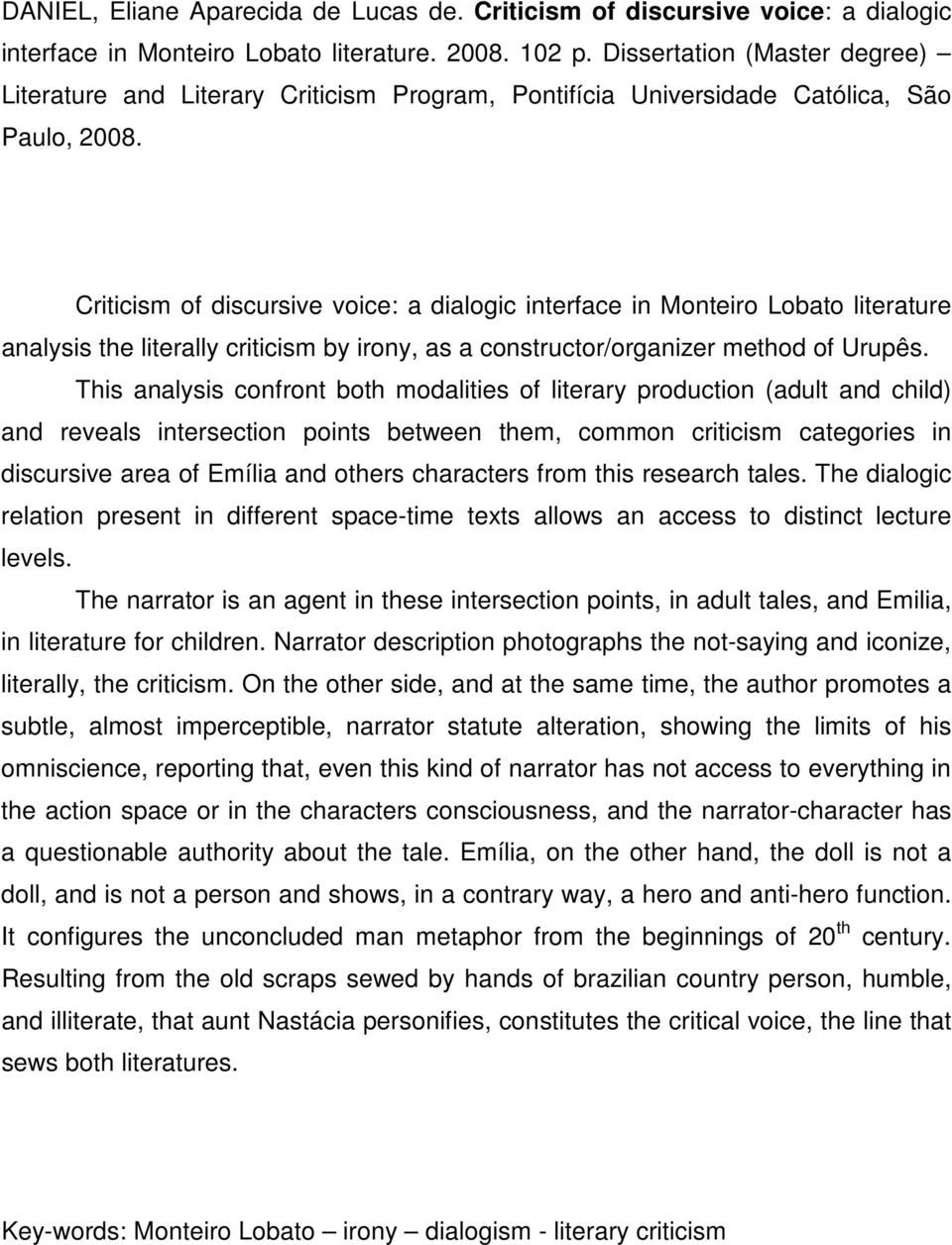 Criticism of discursive voice: a dialogic interface in Monteiro Lobato literature analysis the literally criticism by irony, as a constructor/organizer method of Urupês.