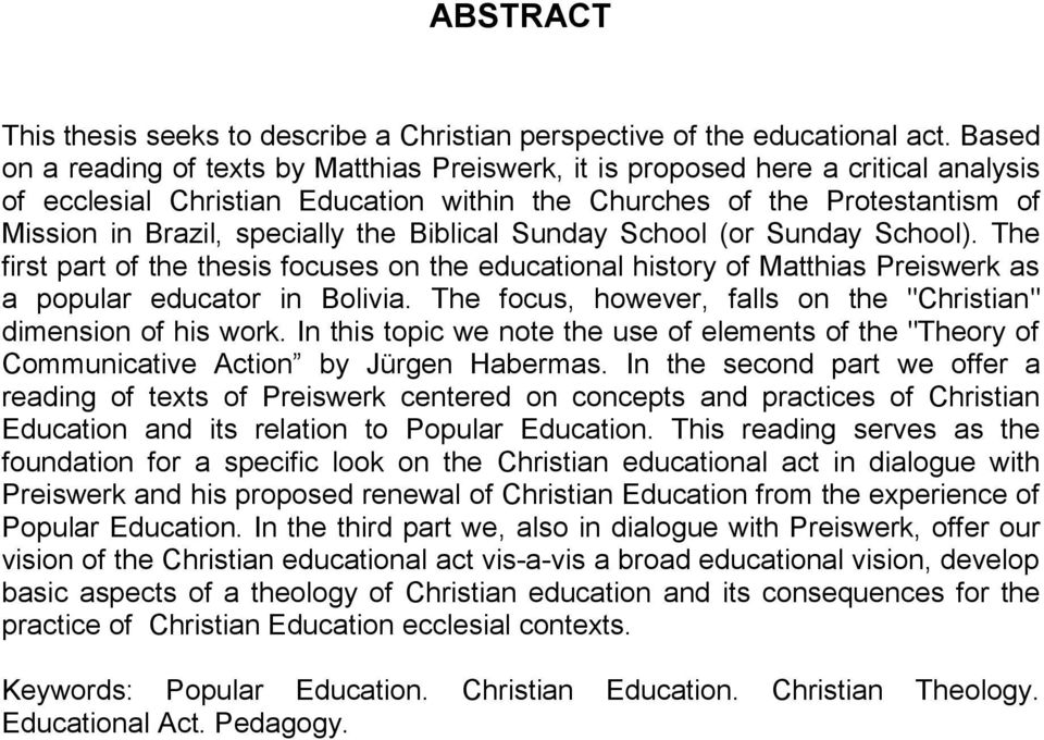 the Biblical Sunday School (or Sunday School). The first part of the thesis focuses on the educational history of Matthias Preiswerk as a popular educator in Bolivia.
