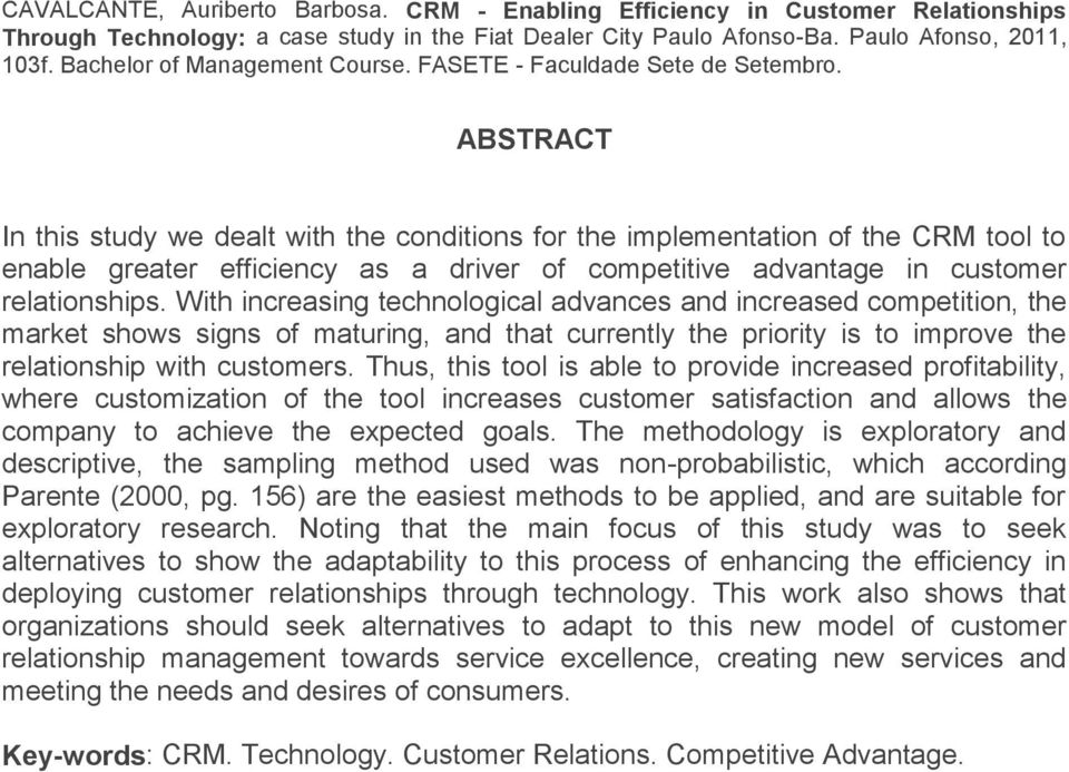 ABSTRACT In this study we dealt with the conditions for the implementation of the CRM tool to enable greater efficiency as a driver of competitive advantage in customer relationships.