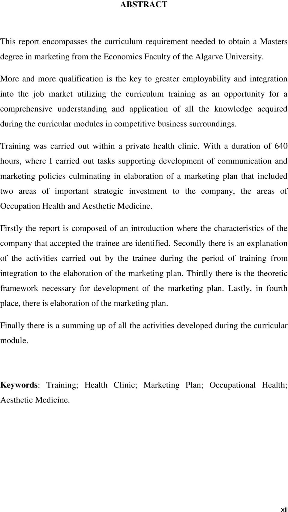 application of all the knowledge acquired during the curricular modules in competitive business surroundings. Training was carried out within a private health clinic.