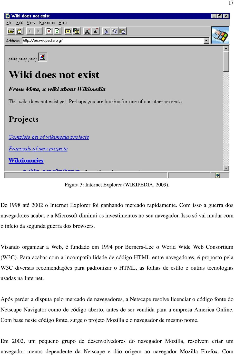Visando organizar a Web, é fundado em 1994 por Berners-Lee o World Wide Web Consortium (W3C).