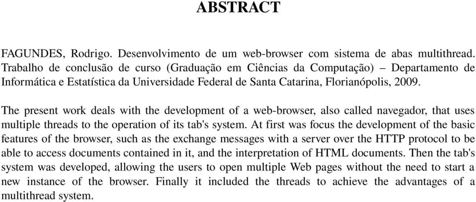 The present work deals with the development of a web-browser, also called navegador, that uses multiple threads to the operation of its tab's system.