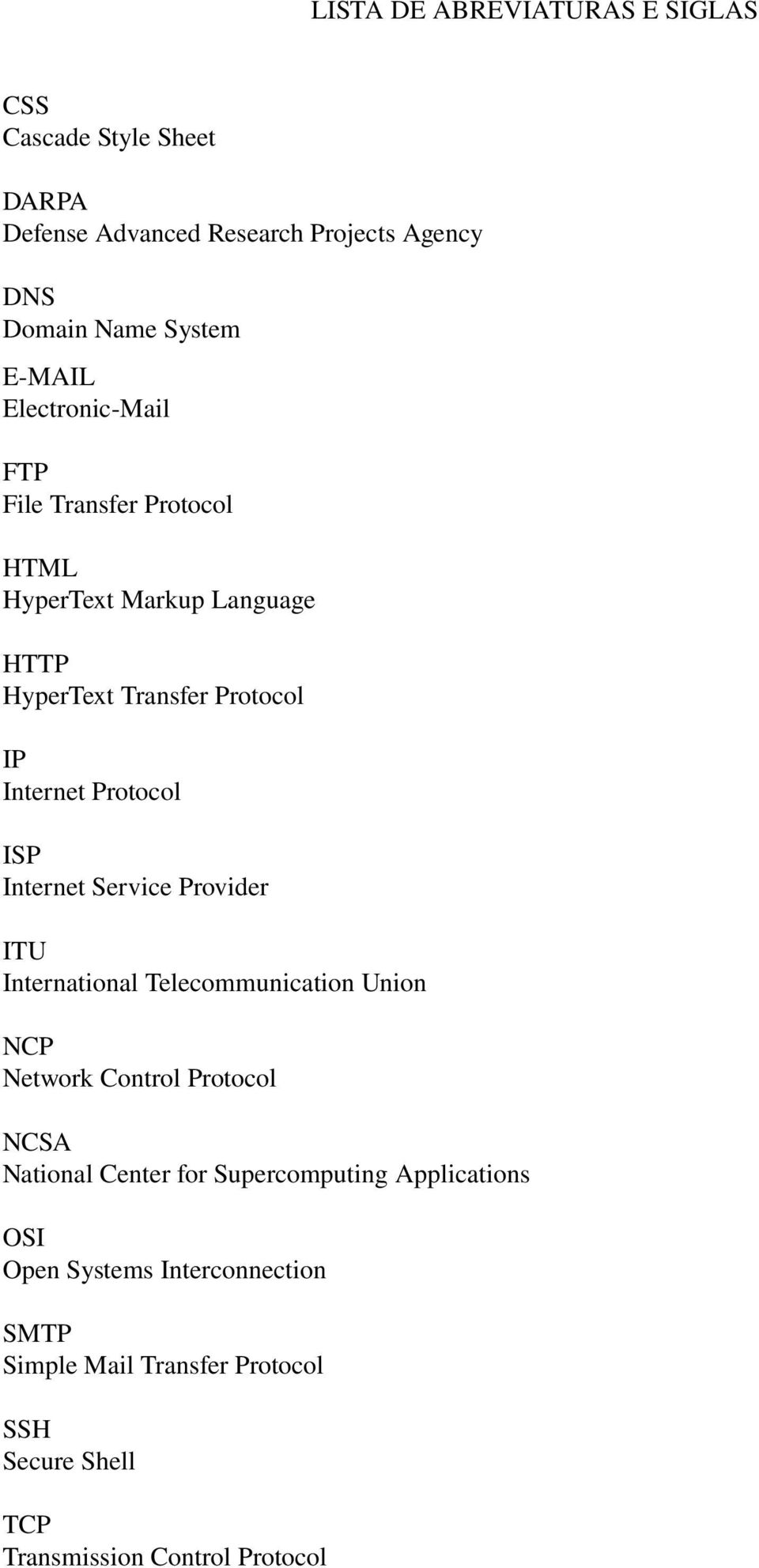 Internet Service Provider ITU International Telecommunication Union NCP Network Control Protocol NCSA National Center for