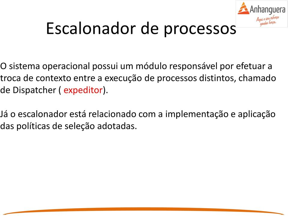 processos distintos, chamado de Dispatcher ( expeditor).