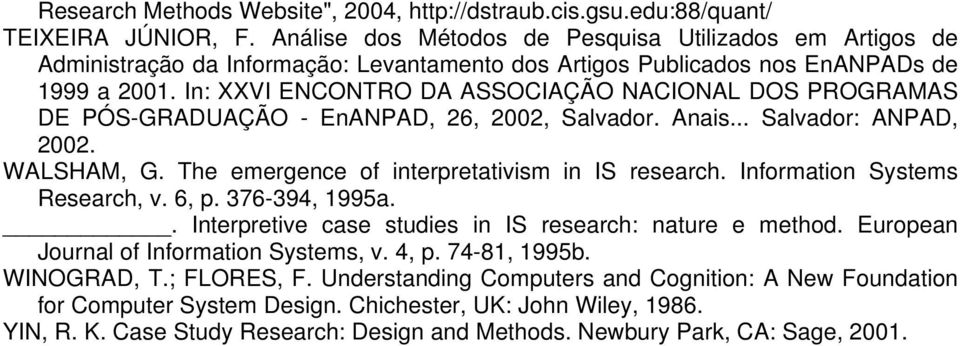 In: XXVI ENCONTRO DA ASSOCIAÇÃO NACIONAL DOS PROGRAMAS DE PÓS-GRADUAÇÃO - EnANPAD, 26, 2002, Salvador. Anais... Salvador: ANPAD, 2002. WALSHAM, G. The emergence of interpretativism in IS research.
