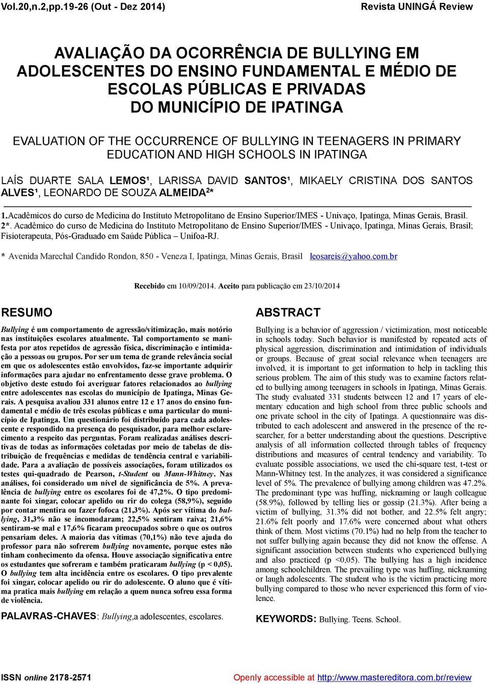 THE OCCURRENCE OF BULLYING IN TEENAGERS IN PRIMARY EDUCATION AND HIGH SCHOOLS IN IPATINGA LAÍS DUARTE SALA LEMOS¹, LARISSA DAVID SANTOS¹, MIKAELY CRISTINA DOS SANTOS ALVES¹, LEONARDO DE SOUZA ALMEIDA