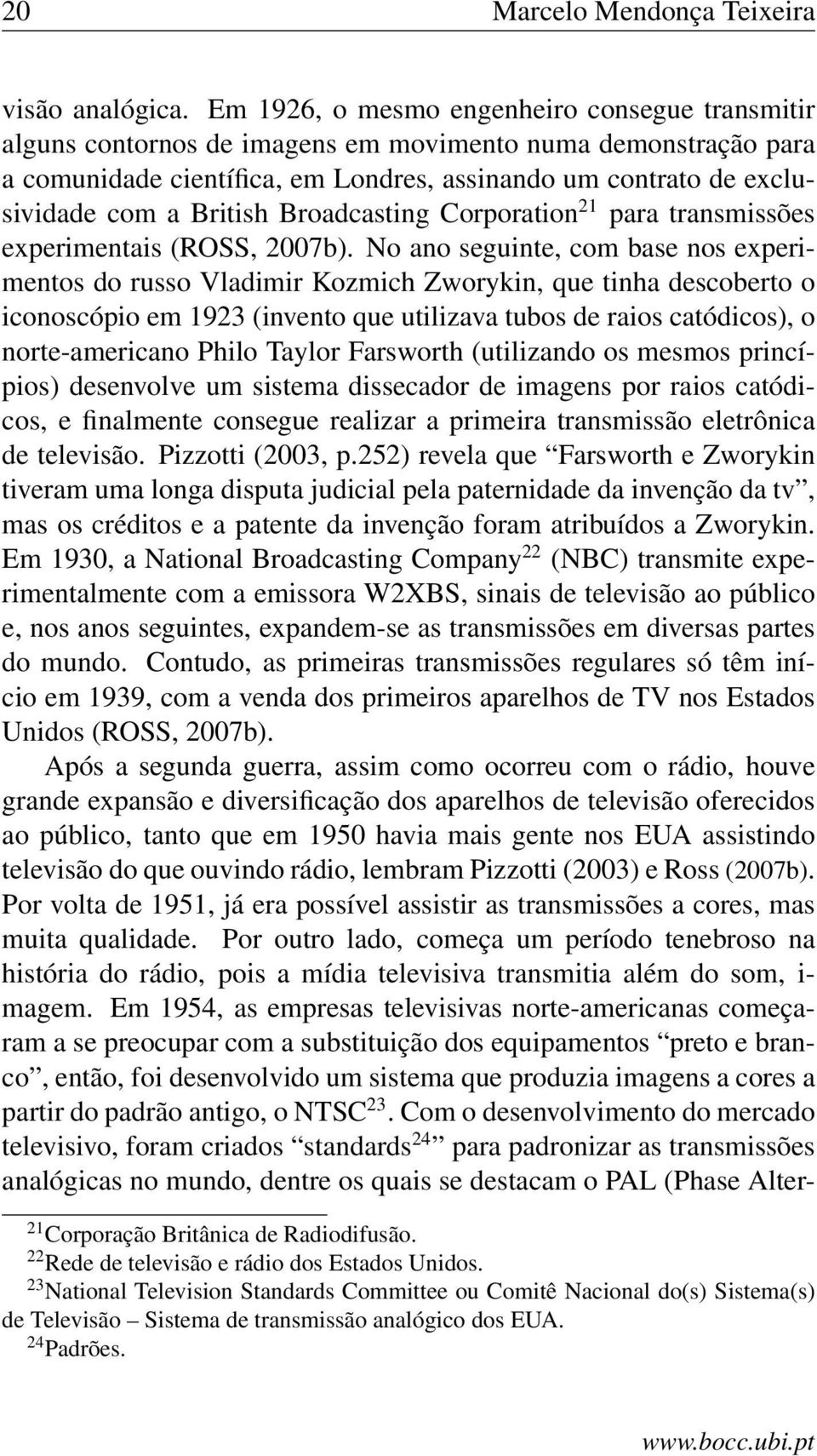 British Broadcasting Corporation 21 para transmissões experimentais (ROSS, 2007b).
