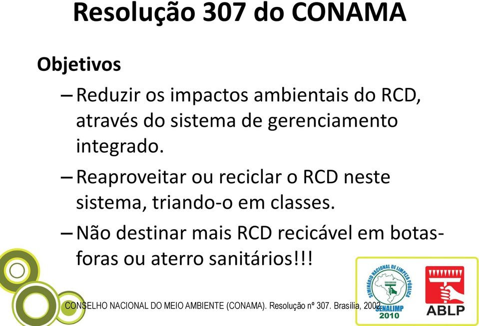 Reaproveitar ou reciclar o RCD neste sistema, triando-o em classes.