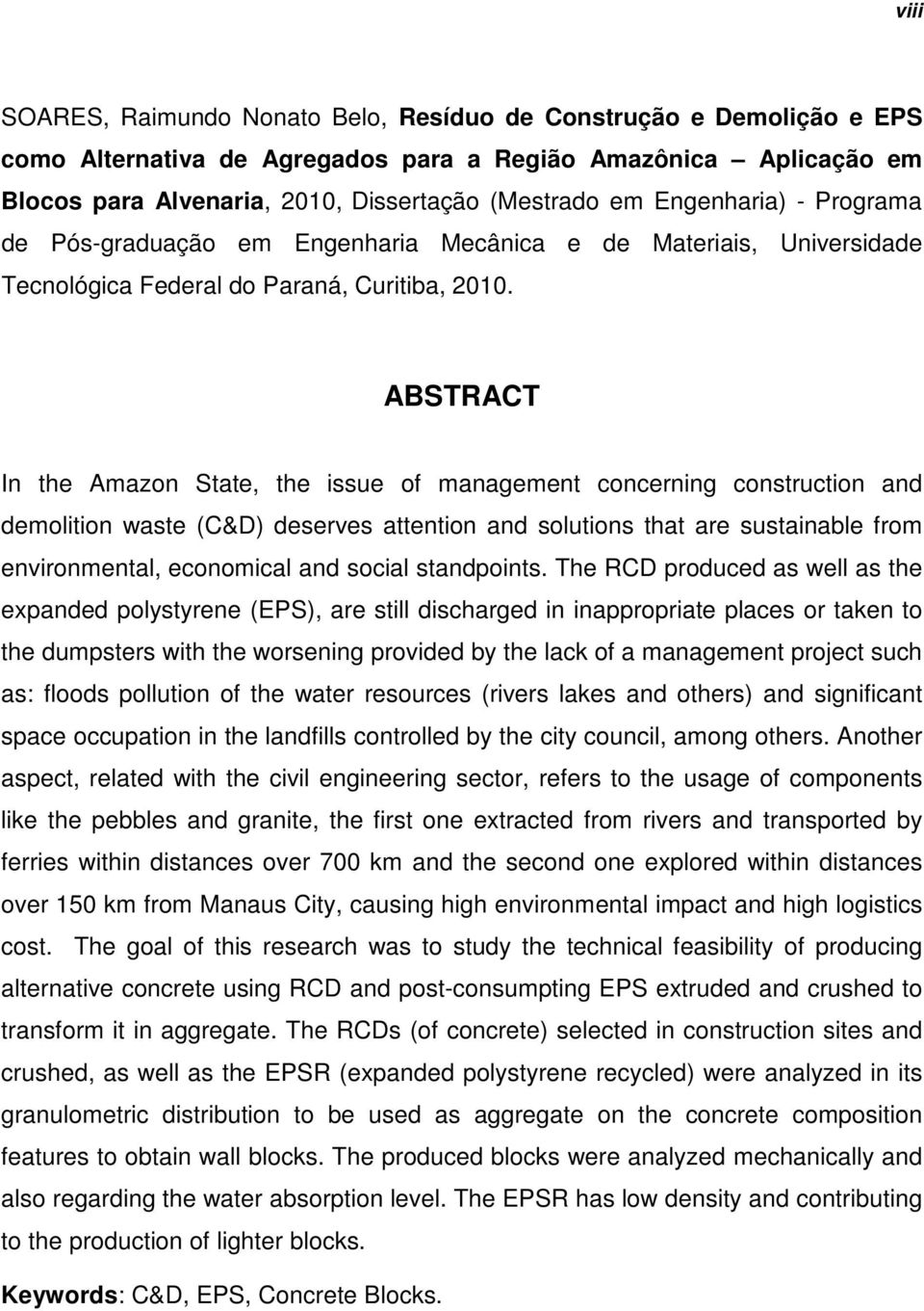 ABSTRACT In the Amazon State, the issue of management concerning construction and demolition waste (C&D) deserves attention and solutions that are sustainable from environmental, economical and